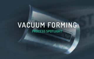 Vacuum Forming Process Spotlight